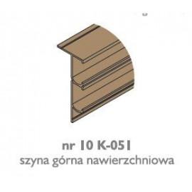 Szyna górna nawierzchniowa K-051  nr 10